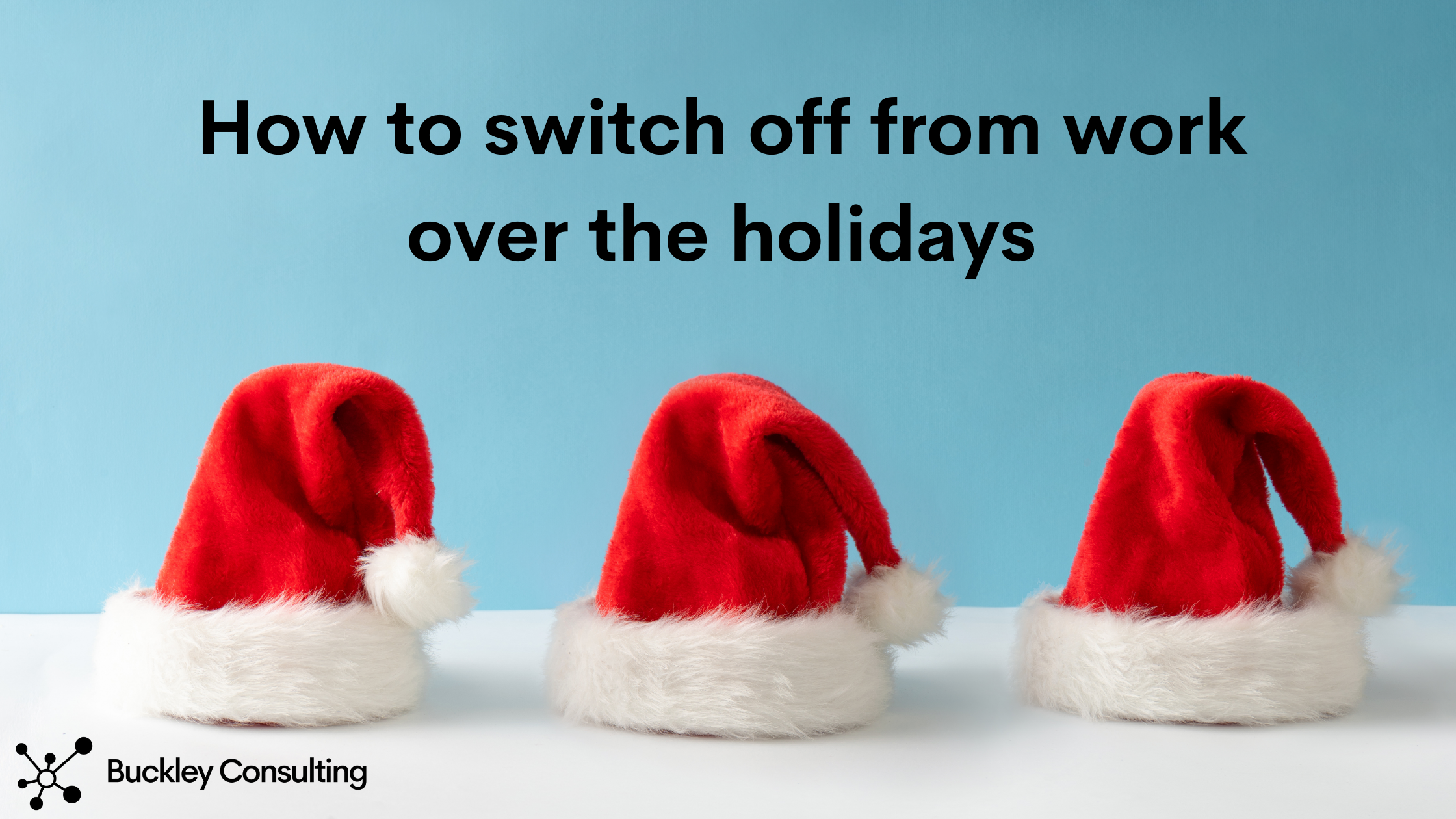 How to switch off from work over the holidays
